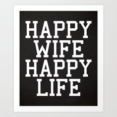 Happy Wife, Happy Life Funny Quote Art Print