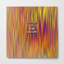 50 years of being awesome Metal Print