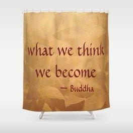 Buddha Quote - What We Think We Become - Famous Quote Shower Curtain
