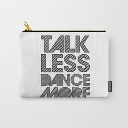 Talk less dance more Carry-All Pouch