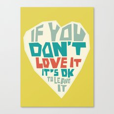 If you don't love it… A PSA for stressed creatives. Canvas Print