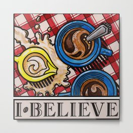 I.Believe|Coffee Metal Print