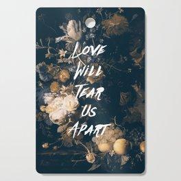 Love will tear us apart Cutting Board