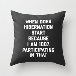 When Does Hibernation Start Funny Quote Throw Pillow