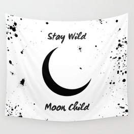 Stay Wild Moon Child - crescent moon art Wall Tapestry