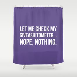 Let Me Check My GiveAShitOMeter Nope Nothing (Ultra Violet) Shower Curtain