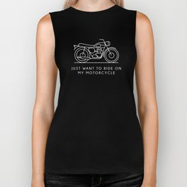 Triumph - Just want to ride on my motorcycle Biker Tank