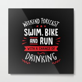 Weekend Forecast Swim Bike And Run With A Chance Of Drinking Metal Print