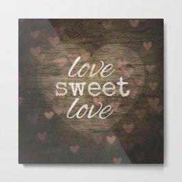 Love Sweet Love Metal Print