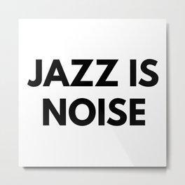 Jazz Is Noise Metal Print