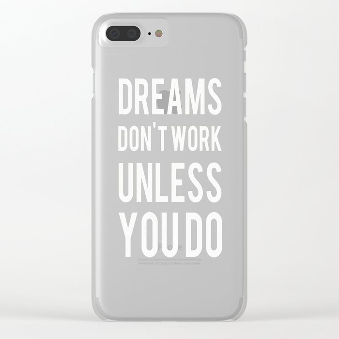Dreams Don't Work Unless You Do Clear iPhone Case