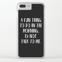 A FUN THING TO DO IN THE MORNING Clear iPhone Case