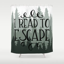 I Read to Escape (Trees) Shower Curtain