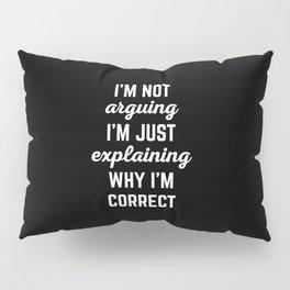 Explaining Why I'm Correct Funny Quote Pillow Sham