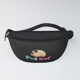 Pug Loaf Dog Humor Quote Fanny Pack