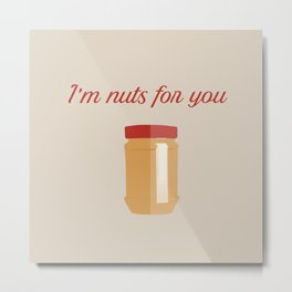I'm Nuts for You Metal Print