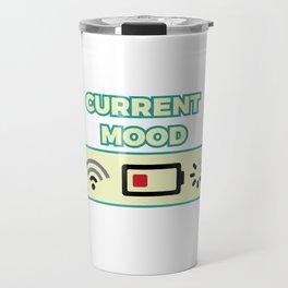 Awesome & Trendy Tshirt Designs Current mood Travel Mug