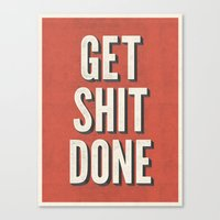 get shit done Canvas Prints featuring Get Shit Done by Bill Pyle