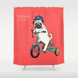 Haters Gonna Hate Pug Shower Curtain