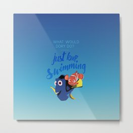What would dory do? Just keep swimming Metal Print