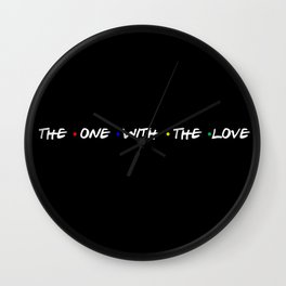 the one with the love Wall Clock