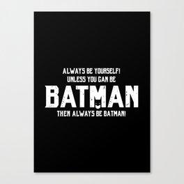 Always be Bat-man Canvas Print
