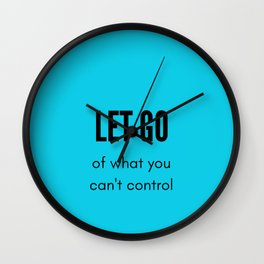 LET GO OF WHAT YOU CANNOT CONTROL - stoic wisdom Wall Clock