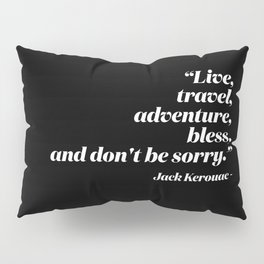 Live, travel, adventure, bless, and don't be sorry. Pillow Sham