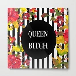 Queen Bitch Metal Print