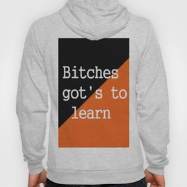 Bitches gots to learn - Orange Is The New Black Hoody