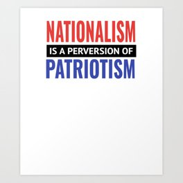 Nationalism is a Perversion of Patriotism America USA Art Print