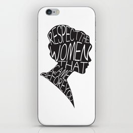 RESPECT THE WOMEN THAT CAME BEFORE YOU iPhone Skin