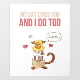 My Cat Likes You and So Do I Art Print