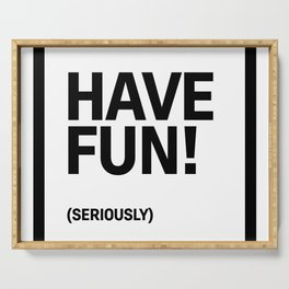 Motivational & Inspirational Quotes - Have Fun (seriously) MMS 480 Serving Tray