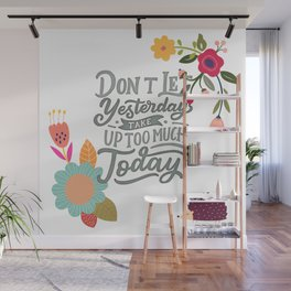 Don't Let Yesterday Take Up Too Much Today Wall Mural