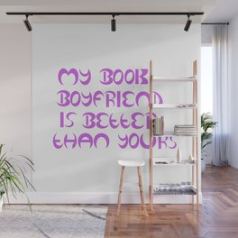 My Book Boyfriend Is Better Than Yours Wall Mural