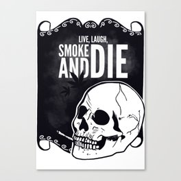 Live, laugh, smoke and die Canvas Print