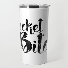 Bucket Bitch Travel Mug