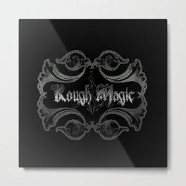 Rough Magc Metal Print