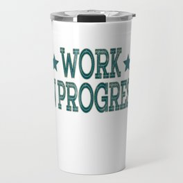 """""""Work in Progress"""" tee design made for workaholic like you! Dedicated for all hard-working persons!  Travel Mug"""