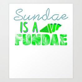 Sundae is a Fundae 1 Art Print