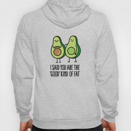 I said you are the good kind of fat Hoody