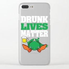 St. Patrick Drunk Lives Matter T-shirt Design Let's get drunk! Let's get Wasted! Drunken Lives Clear iPhone Case