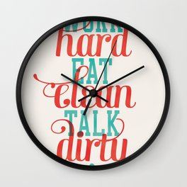 Work Hard, Eat Clean, Talk Dirty Poster Wall Clock