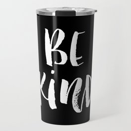 Be Kind black and white watercolor modern typography minimalism home room wall decor Travel Mug