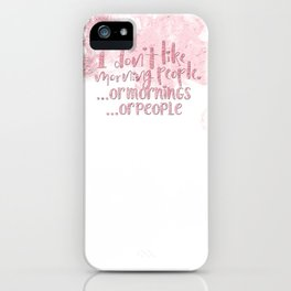 I dont like morning people, or  mornings, or people - pink for girls iPhone Case