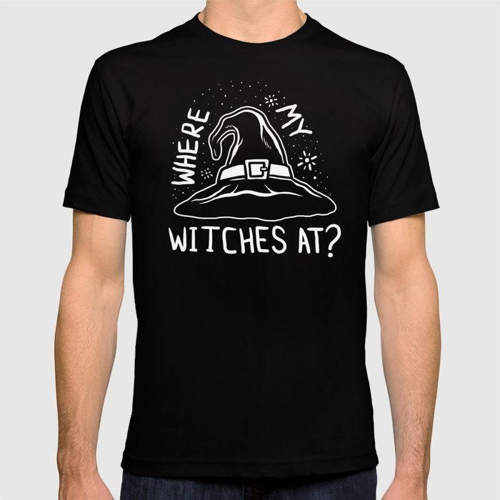 d46430d00b4e3 Where My Witches At T-shirt by dumbshirts