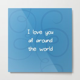 I love you all around the world.  Metal Print