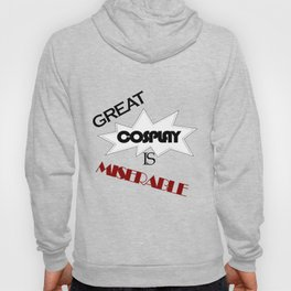 Great Cosplay Is Miserable Hoody