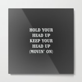 Hold your head up, a part of a huge 90s hit Metal Print